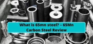 What is 65mn steel? – 65Mn Carbon Steel Review