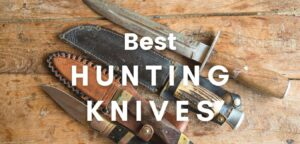 The Best Hunting Knives